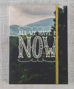 Journal All We Have Is Now
